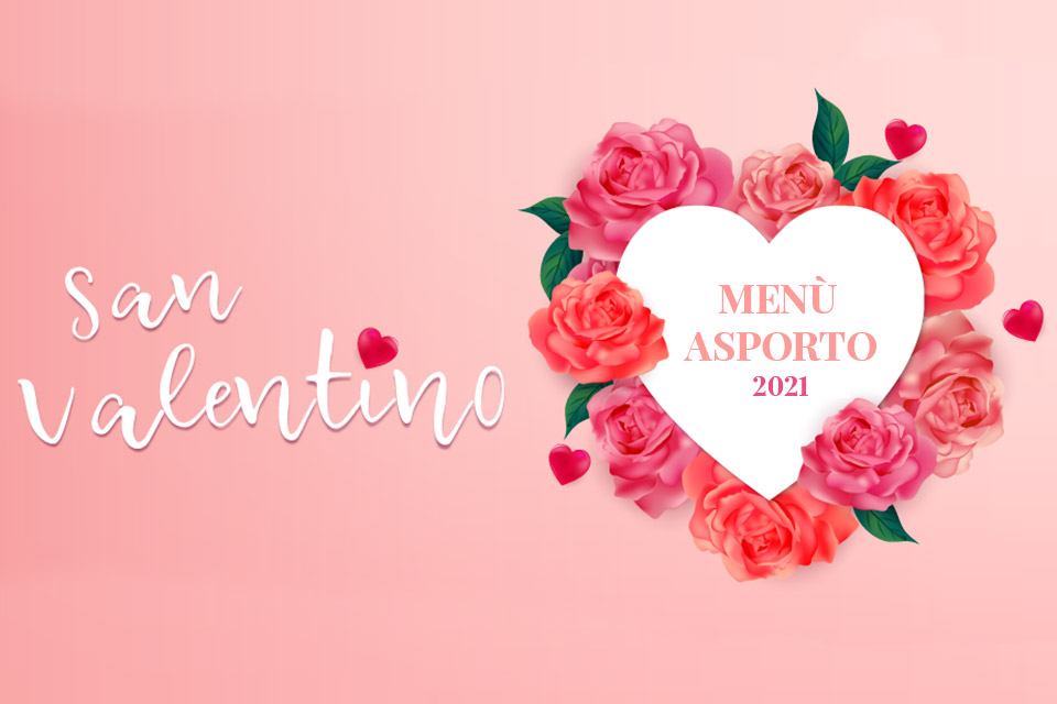 San Valentino, menu da asporto sia a pranzo che a cena.